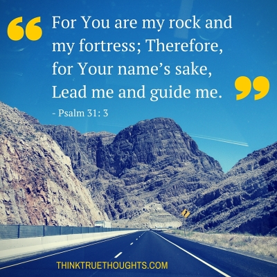 For You are my rock and my fortress; Therefore, for Your name's sake, Lead me and guide me